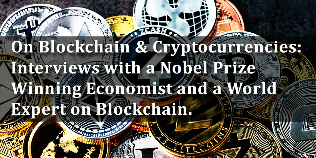 On Blockchain & Cryptocurrencies: A Nobel Prize Winning Economist and a World Expert on Blockchain.