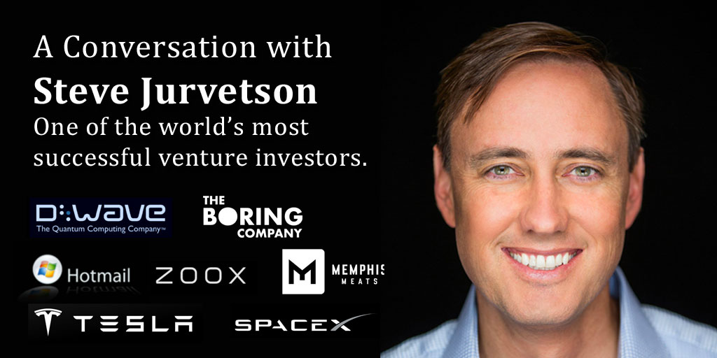 A Conversation with Steve Jurvetson, early-stage VC investor in SpaceX, Tesla, Hotmail, D-Wave & The Boring Company.