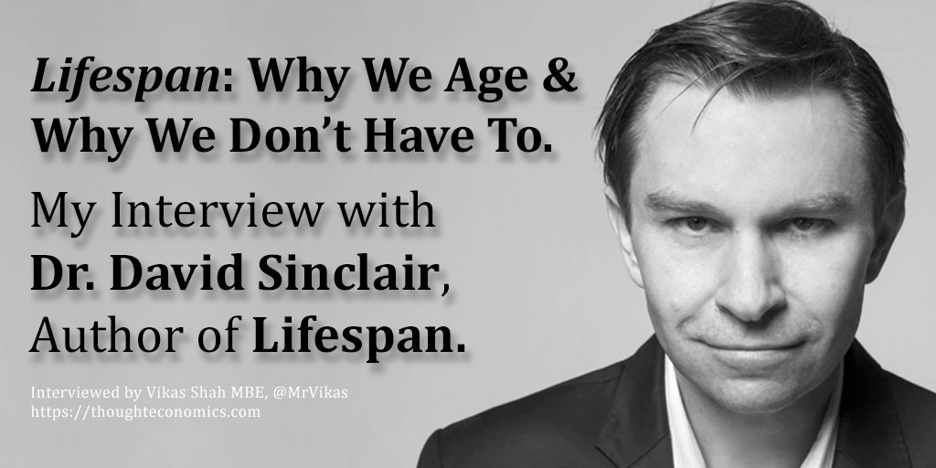 Why We Age and Why We Don't Have To. My Interview with Dr. David Sinclair, Author of Lifespan.