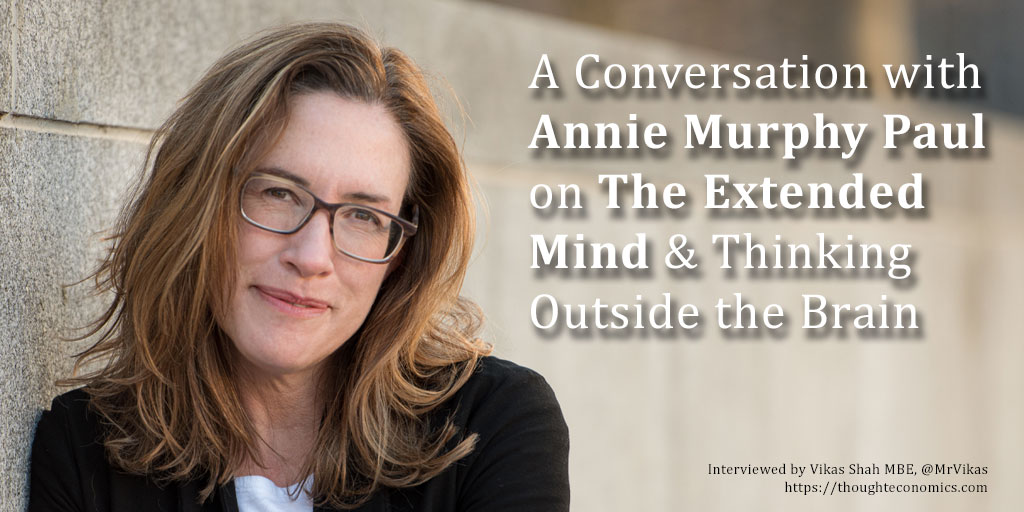 A Conversation with Annie Murphy Paul on The Extended Mind & Thinking Outside the Brain