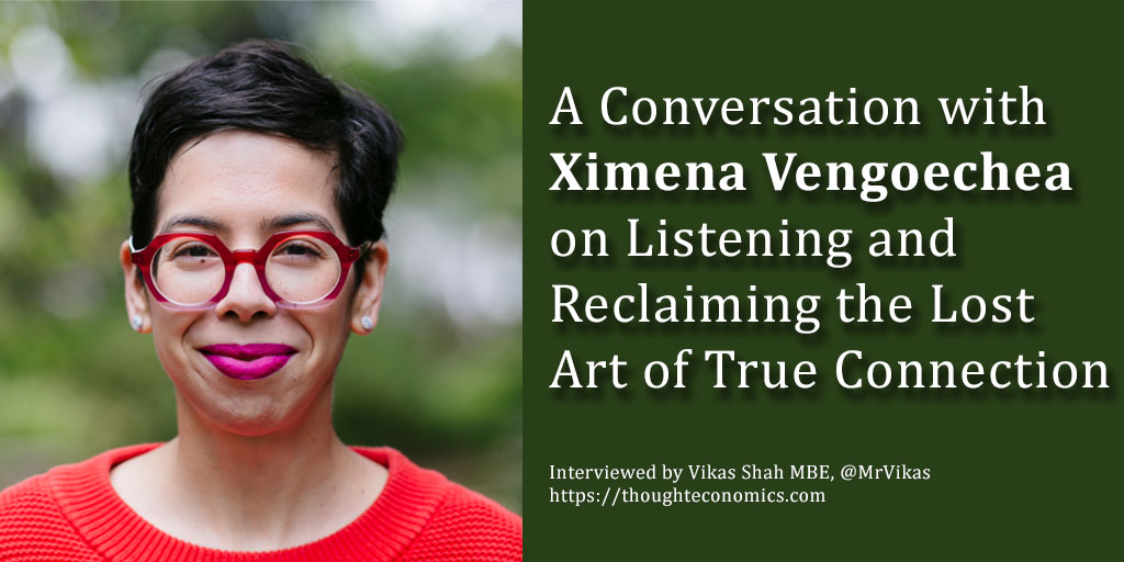 A Conversation with Ximena Vengoechea on Listening and Reclaiming the Lost Art of True Connection